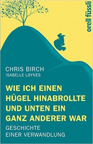 CHRIS BIRCH, ISABELLE LYONES / WIE ICH EINEN HÜGEL HINABROLLTE UND UNTEN EIN GANZ ANDERER WAR