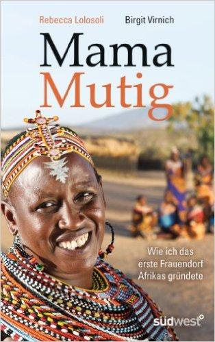 REBECCA LOLOSOLI, BIRGIT VIRNICH / MAMA MUTIG : WIE ICH DAS ERSTE FRAUENDORF AFRIKAS GRÜNDETE