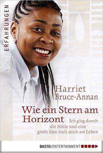 HARRIET BRUCE-ANNAN / WIE EIN STERN AM HORIZONT: ICH GING DURCH DIE HÖLLE UND EINE GROßE IDEE HIELT MICH AM LEBEN