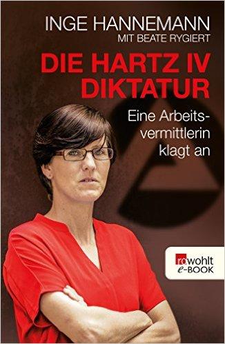 INGE HANNEMANN MIT BEATE RYGIERT / DIE HARTZ IV DIKTATUR