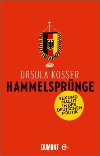 URSULA KOSSER / HAMMELSPRÜNGE: SEX UND MACHT IN DER DEUTSCHEN POLITIK