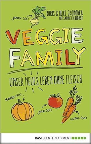 BORIS GROMODKA, HEIKE GROMODKA, SABINE EICHHORST / VEGGIE FAMILY: UNSER NEUES LEBEN OHNE FLEISCH