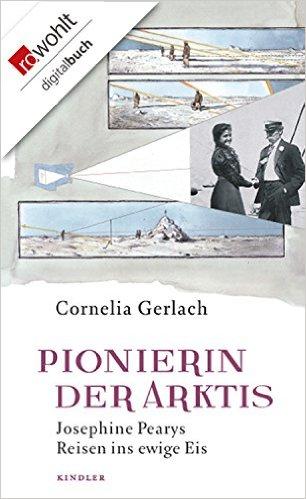 CORNELIA GERLACH / PIONIERIN DER ARKTIS: JOSEPHINE PEARYS REISEN INS EWIGE EIS