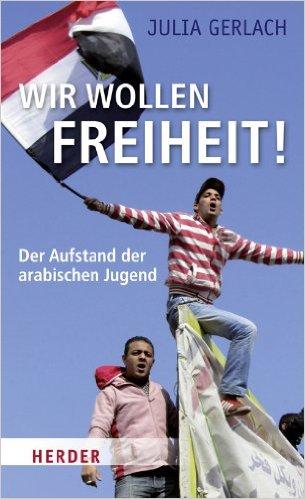 JULIA GERLACH / WIR WOLLEN FREIHEIT!: DER AUFSTAND DER ARABISCHEN JUGEND