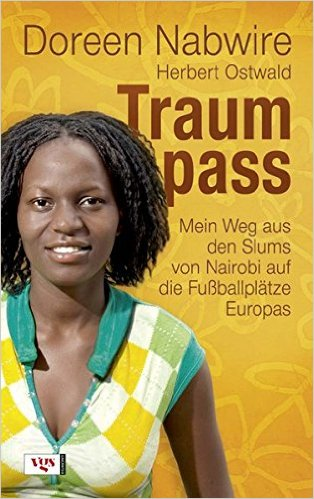 DOREEN NABWIRE, HERBERT OSTWALD / TRAUMPASS: MEIN WEG AUS DEN SLUMS VON NAIROBI AUF DIE FUßBALLPLÄTZE EUROPAS