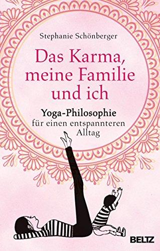 STEPHANIE SCHÖNBERGER / DAS KARMA, MEINE FAMILIE UND ICH: YOGA-PHILOSOPHIE FÜR EINEN ENTSPANNTEREN ALLTAG