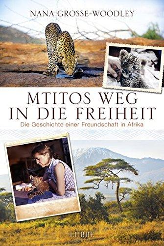 NANA GROSSE-WOODLEY & HERBERT OSTWALD / MTITOS WEG IN DIE FREIHEIT: DIE GESCHICHTE EINER FREUNDSCHAFT IN AFRIKA