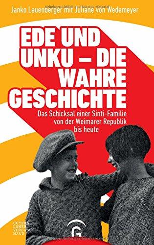JANKO LAUENBERGE & JULIANE VON WEDEMEYER / EDE UND UNKU - DIE WAHRE GESCHICHTE: DAS SCHICKSAL EINER SINTI-FAMILIE VON DER WEIMARER REPUBLIK BIS HEUTE