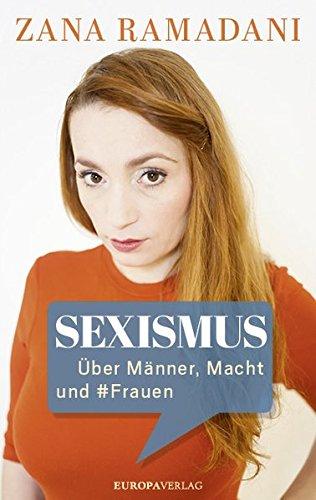 ZANA RAMADANI / SEXISMUS: ÜBER MÄNNER, MACHT UND #FRAUEN