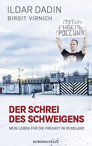 ILDAR DADIN & BIRGIT VIRNICH / THE CRY OF SILENCE: MY LIFE FOR FREEDOM IN RUSSIA