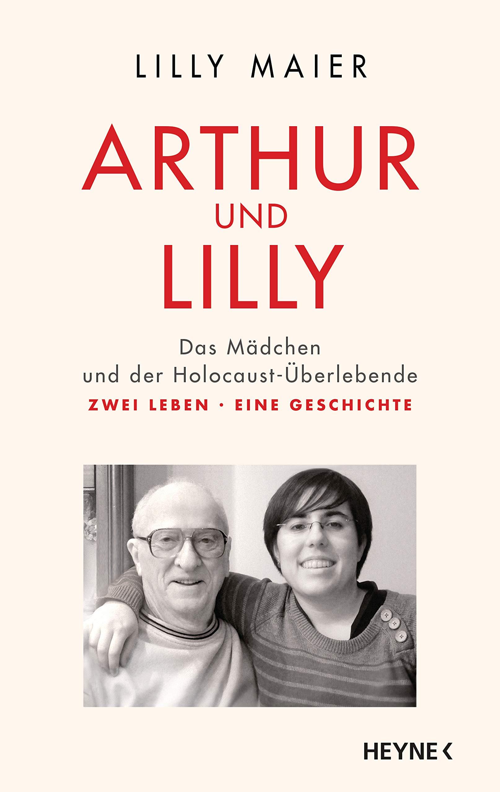 LILLY MAIER/ARTHUR UND LILLY: DAS MÄDCHEN UND DER HOLOCAUST-ÜBERLEBENDE – ZWEI LEBEN, EINE GESCHICHTE