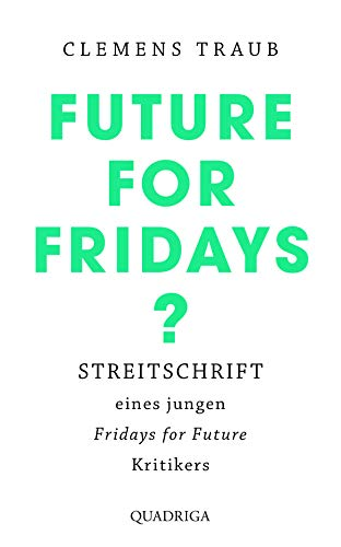 CLEMENS TRAUB/FUTURE FOR FRIDAYS?:STREITSCHRIFT EINES JUNGEN FRIDAYS FOR FUTURE-KRITIKERS